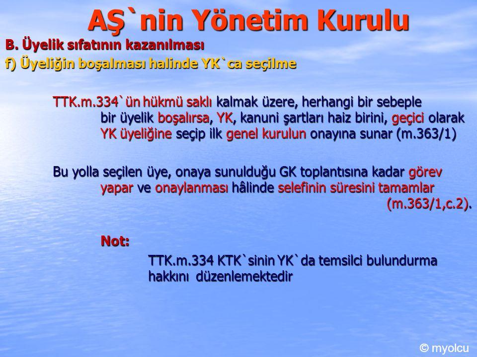 AŞ`nin Yönetim Kurulu B. Üyelik sıfatının kazanılması f) Üyeliğin boşalması halinde YK`ca seçilme TTK.m.334`ün hükmü saklı kalmak üzere, herhangi bir