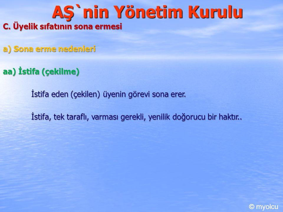 AŞ`nin Yönetim Kurulu C. Üyelik sıfatının sona ermesi a) Sona erme nedenleri aa) İstifa (çekilme) İstifa eden (çekilen) üyenin görevi sona erer. İstif