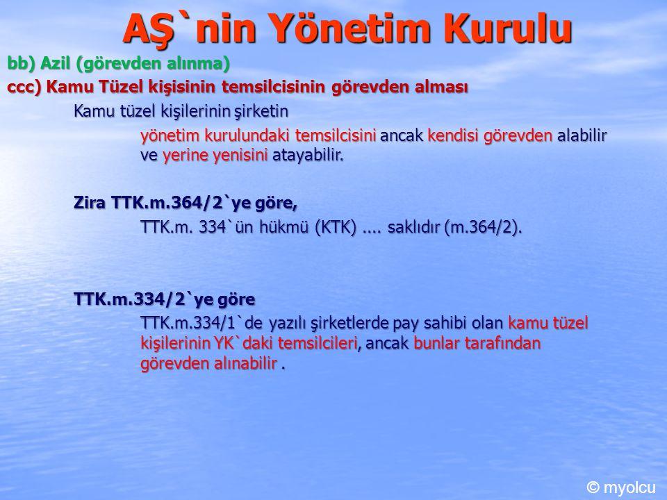 AŞ`nin Yönetim Kurulu bb) Azil (görevden alınma) ccc) Kamu Tüzel kişisinin temsilcisinin görevden alması Kamu tüzel kişilerinin şirketin yönetim kurul