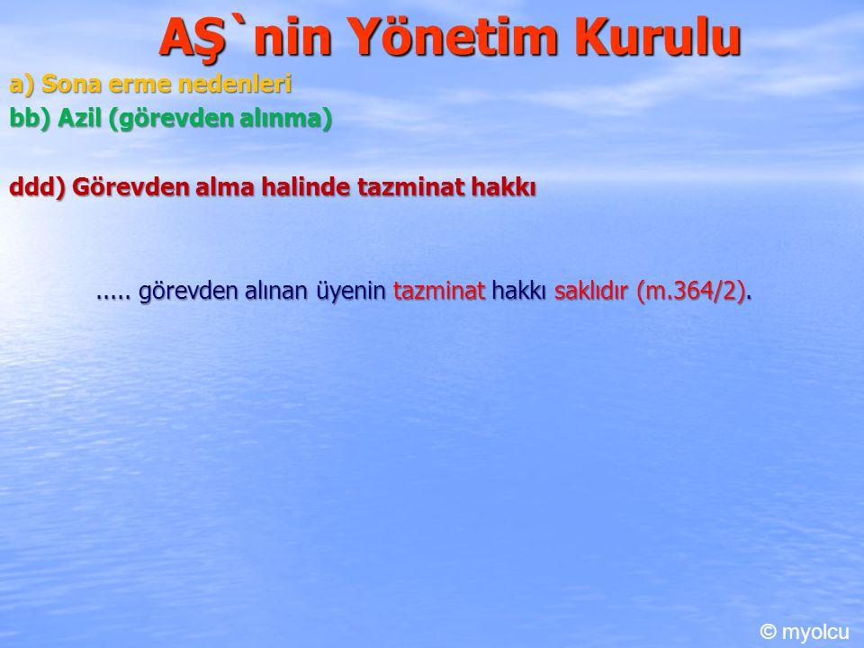 AŞ`nin Yönetim Kurulu a) Sona erme nedenleri bb) Azil (görevden alınma) ddd) Görevden alma halinde tazminat hakkı..... görevden alınan üyenin tazminat