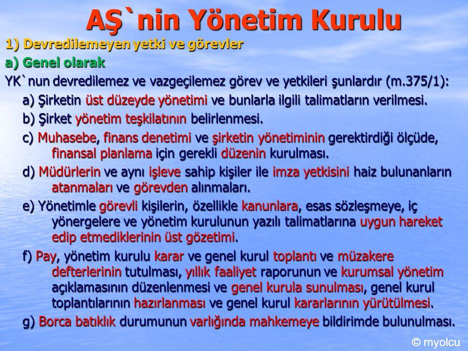 AŞ`nin Yönetim Kurulu 1) Devredilemeyen yetki ve görevler a) Genel olarak YK`nun devredilemez ve vazgeçilemez görev ve yetkileri şunlardır (m.375/1):