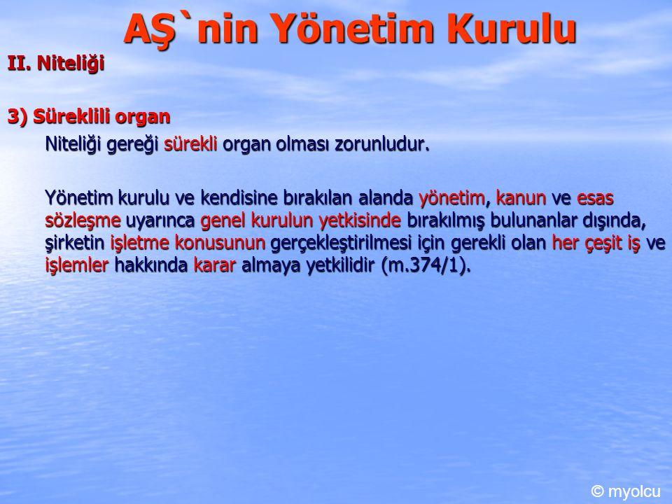AŞ`nin Yönetim Kurulu II. Niteliği 3) Süreklili organ Niteliği gereği sürekli organ olması zorunludur. Yönetim kurulu ve kendisine bırakılan alanda yö