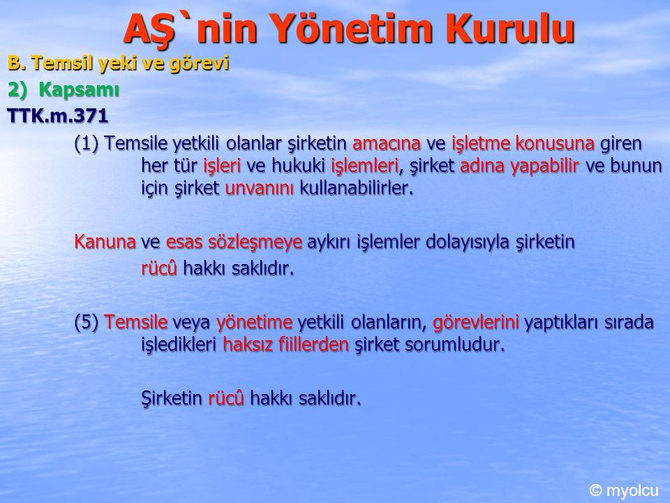 AŞ`nin Yönetim Kurulu B. Temsil yeki ve görevi 2) Kapsamı TTK.m.371 (1) Temsile yetkili olanlar şirketin amacına ve işletme konusuna giren her tür işl