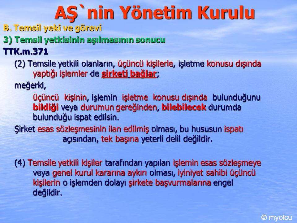 AŞ`nin Yönetim Kurulu B. Temsil yeki ve görevi 3) Temsil yetkisinin aşılmasının sonucu TTK.m.371 (2) Temsile yetkili olanların, üçüncü kişilerle, işle