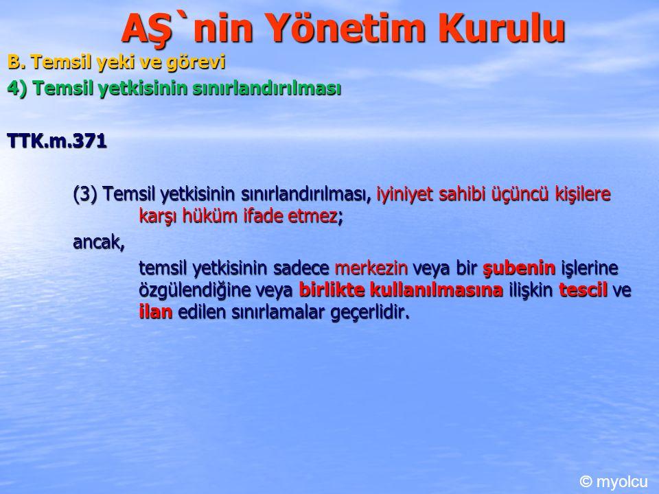 AŞ`nin Yönetim Kurulu B. Temsil yeki ve görevi 4) Temsil yetkisinin sınırlandırılması TTK.m.371 (3) Temsil yetkisinin sınırlandırılması, iyiniyet sahi