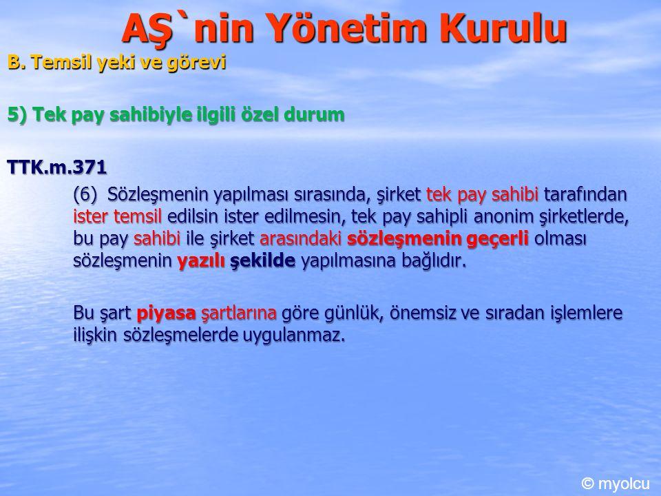 AŞ`nin Yönetim Kurulu B. Temsil yeki ve görevi 5) Tek pay sahibiyle ilgili özel durum TTK.m.371 (6) Sözleşmenin yapılması sırasında, şirket tek pay sa