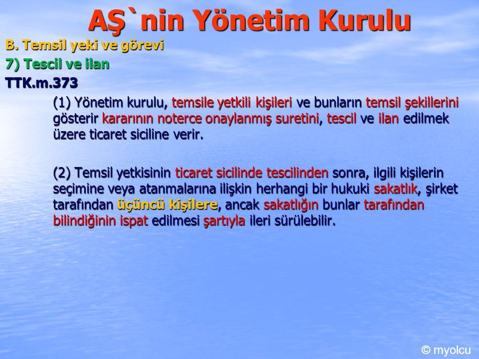 AŞ`nin Yönetim Kurulu B. Temsil yeki ve görevi 7) Tescil ve ilan TTK.m.373 (1) Yönetim kurulu, temsile yetkili kişileri ve bunların temsil şekillerini
