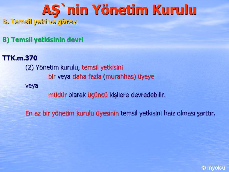 AŞ`nin Yönetim Kurulu B. Temsil yeki ve görevi 8) Temsil yetkisinin devri TTK.m.370 (2) Yönetim kurulu, temsil yetkisini bir veya daha fazla (murahhas