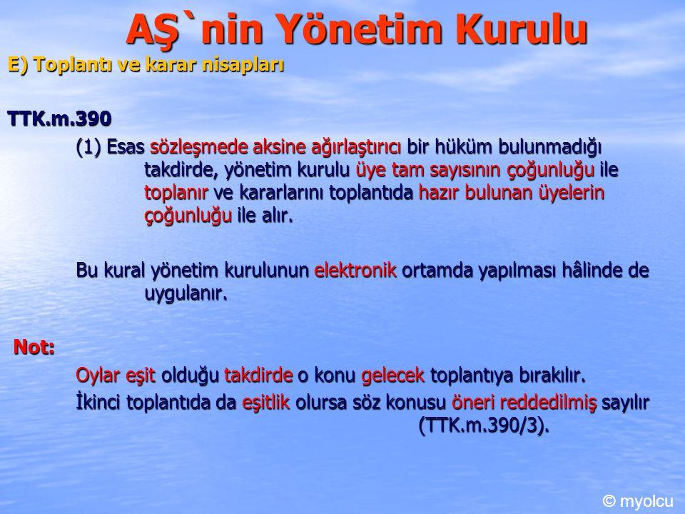 AŞ`nin Yönetim Kurulu E) Toplantı ve karar nisapları TTK.m.390 (1) Esas sözleşmede aksine ağırlaştırıcı bir hüküm bulunmadığı takdirde, yönetim kurulu
