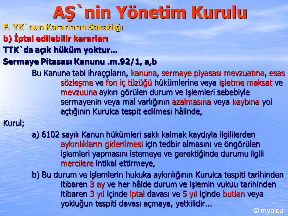 AŞ`nin Yönetim Kurulu F. YK`nun Kararların Sakatlığı b) İptal edilebilir kararları TTK`da açık hüküm yoktur... Sermaye Pitasası Kanunu.m.92/1, a,b Bu