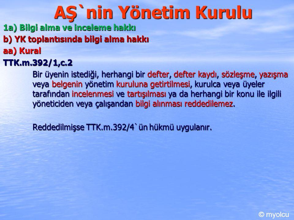 AŞ`nin Yönetim Kurulu 1a) Bilgi alma ve inceleme hakkı b) YK toplantısında bilgi alma hakkı aa) Kural TTK.m.392/1,c.2 Bir üyenin istediği, herhangi bi