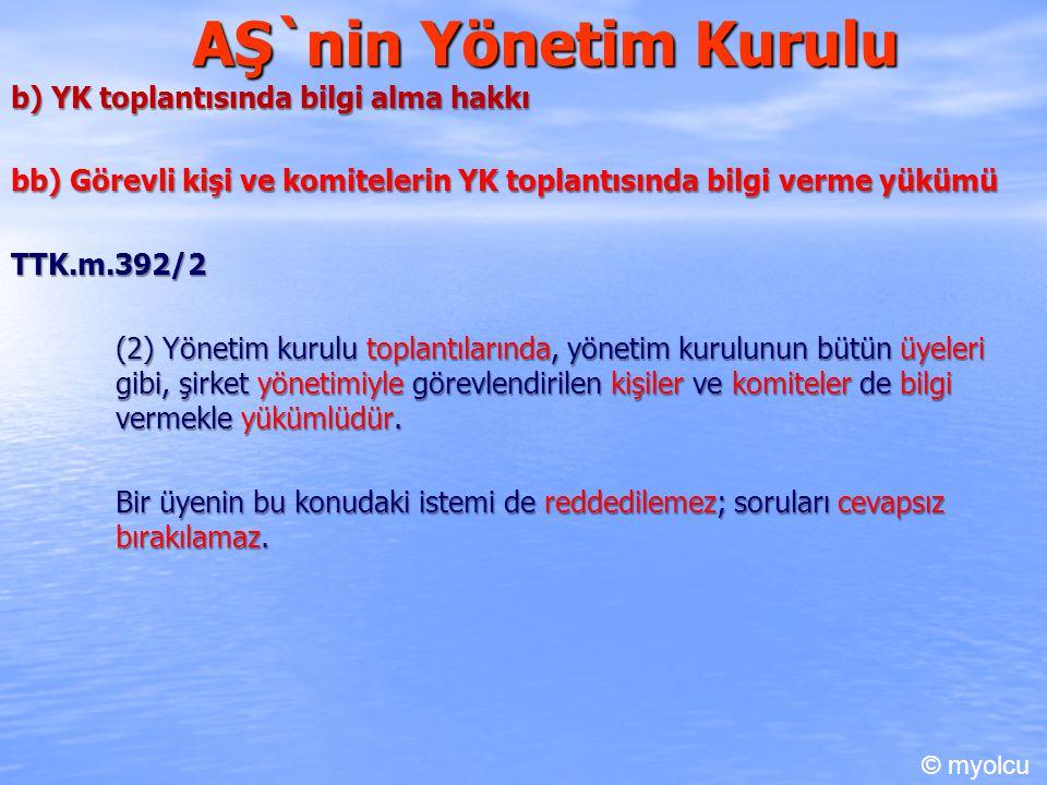AŞ`nin Yönetim Kurulu b) YK toplantısında bilgi alma hakkı bb) Görevli kişi ve komitelerin YK toplantısında bilgi verme yükümü TTK.m.392/2 (2) Yönetim
