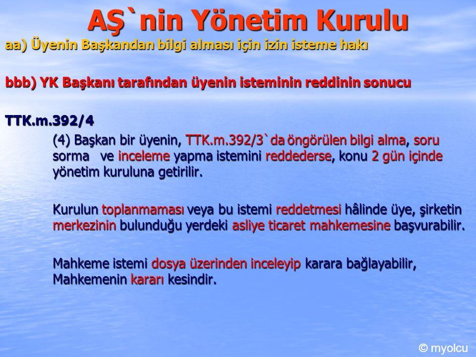 AŞ`nin Yönetim Kurulu aa) Üyenin Başkandan bilgi alması için izin isteme hakı bbb) YK Başkanı tarafından üyenin isteminin reddinin sonucu TTK.m.392/4
