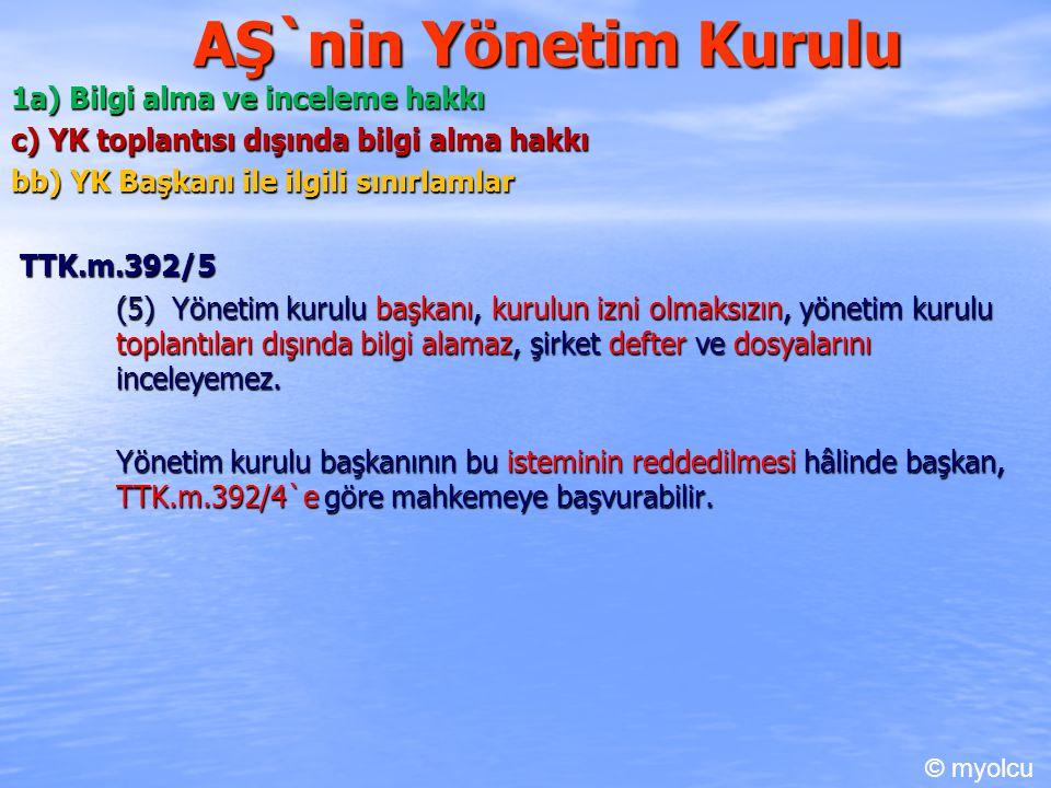 AŞ`nin Yönetim Kurulu 1a) Bilgi alma ve inceleme hakkı c) YK toplantısı dışında bilgi alma hakkı bb) YK Başkanı ile ilgili sınırlamlar TTK.m.392/5 TTK