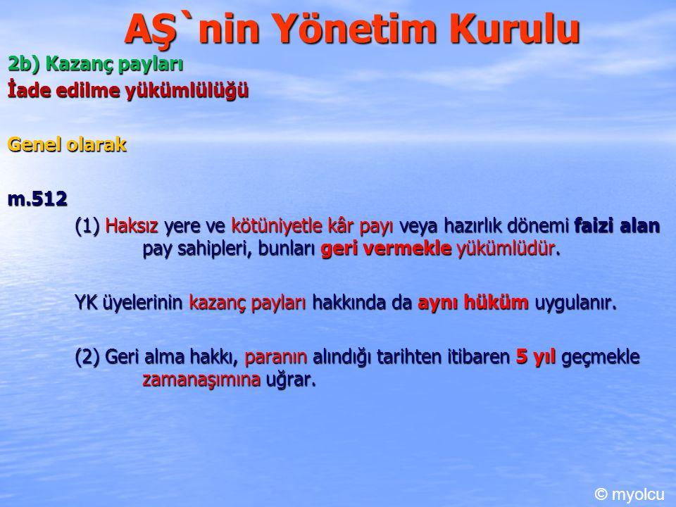 AŞ`nin Yönetim Kurulu 2b) Kazanç payları İade edilme yükümlülüğü Genel olarak m.512 (1) Haksız yere ve kötüniyetle kâr payı veya hazırlık dönemi faizi