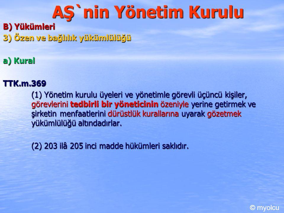 AŞ`nin Yönetim Kurulu B) Yükümleri 3) Özen ve bağlılık yükümlülüğü a) Kural TTK.m.369 (1) Yönetim kurulu üyeleri ve yönetimle görevli üçüncü kişiler,