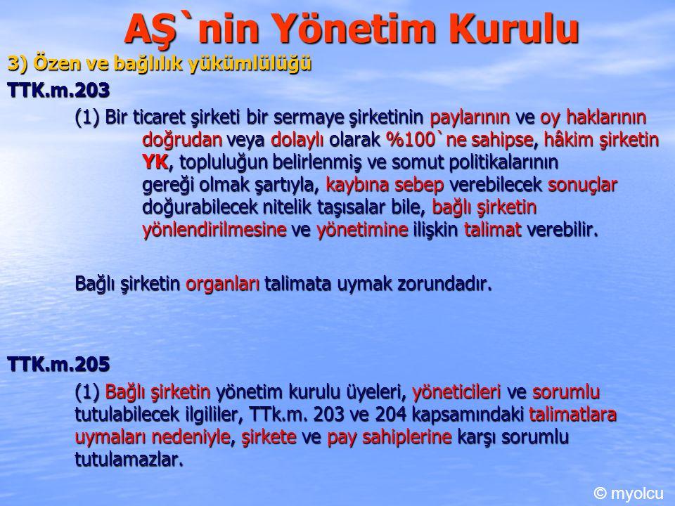AŞ`nin Yönetim Kurulu 3) Özen ve bağlılık yükümlülüğü TTK.m.203 (1) Bir ticaret şirketi bir sermaye şirketinin paylarının ve oy haklarının doğrudan ve