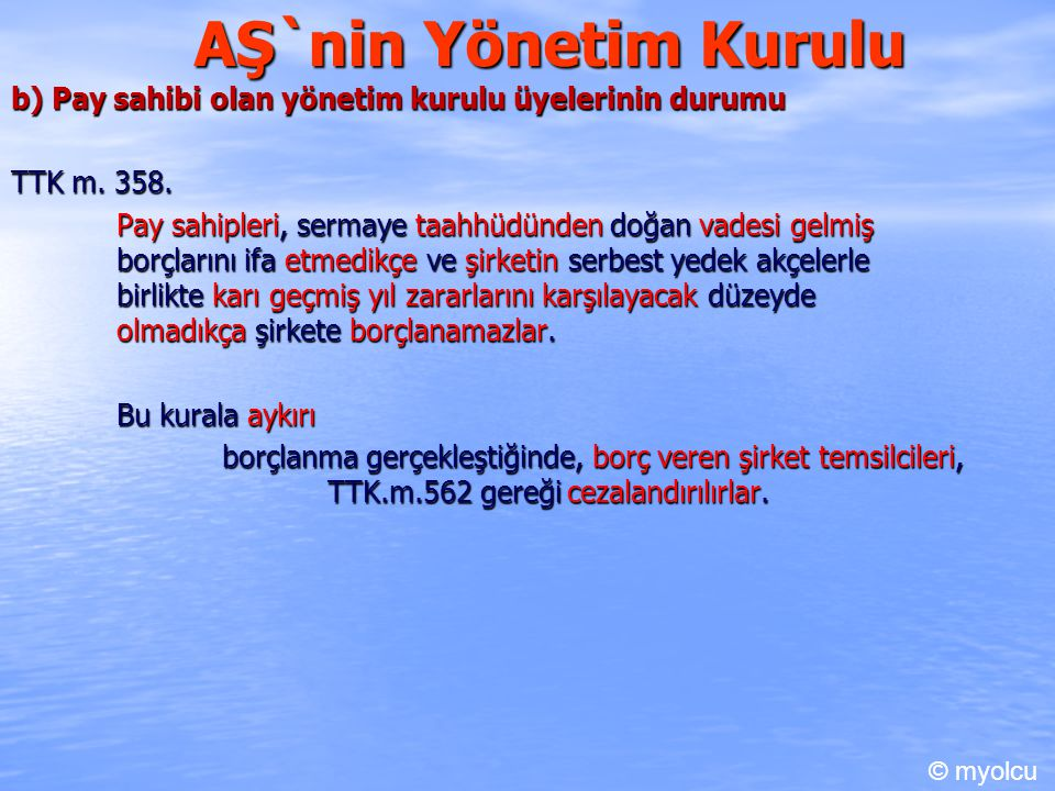 AŞ`nin Yönetim Kurulu b) Pay sahibi olan yönetim kurulu üyelerinin durumu TTK m. 358. Pay sahipleri, sermaye taahhüdünden doğan vadesi gelmiş borçları