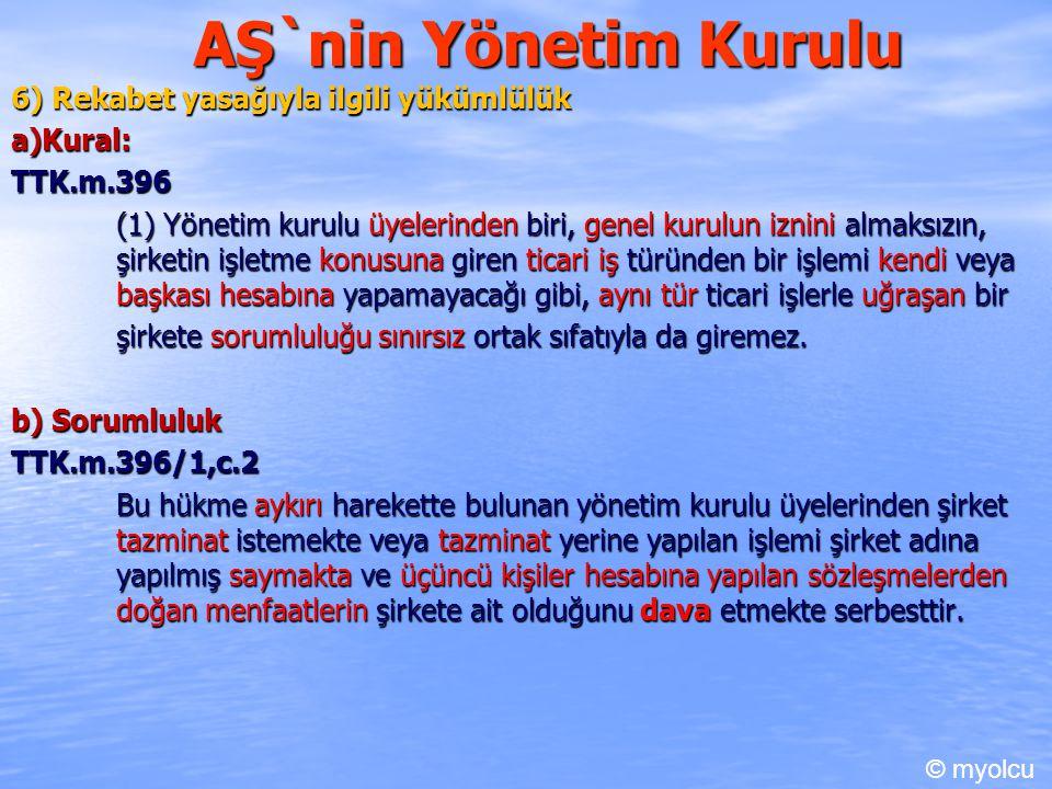 AŞ`nin Yönetim Kurulu 6) Rekabet yasağıyla ilgili yükümlülük a)Kural:TTK.m.396 (1) Yönetim kurulu üyelerinden biri, genel kurulun iznini almaksızın, ş