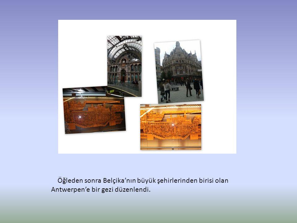 Öğleden sonra Belçika'nın büyük şehirlerinden birisi olan Antwerpen'e bir gezi düzenlendi.