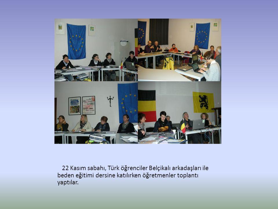 22 Kasım sabahı, Türk öğrenciler Belçikalı arkadaşları ile beden eğitimi dersine katılırken öğretmenler toplantı yaptılar.