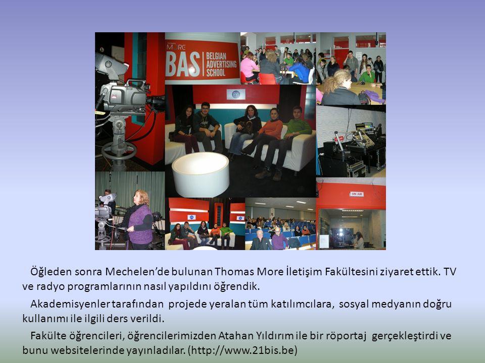 Öğleden sonra Mechelen'de bulunan Thomas More İletişim Fakültesini ziyaret ettik. TV ve radyo programlarının nasıl yapıldını öğrendik. Akademisyenler
