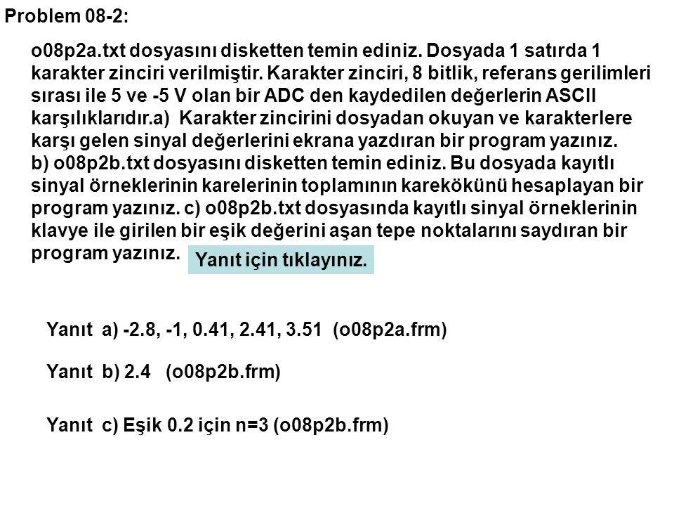 o08p2a.txt dosyasını disketten temin ediniz. Dosyada 1 satırda 1 karakter zinciri verilmiştir.