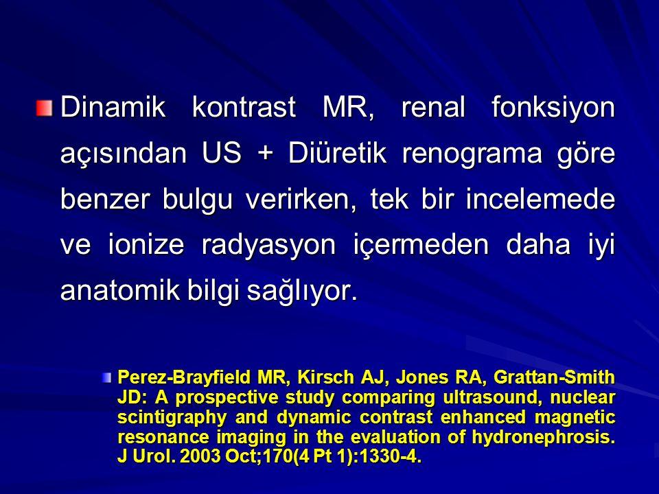 Dinamik kontrast MR, renal fonksiyon açısından US + Diüretik renograma göre benzer bulgu verirken, tek bir incelemede ve ionize radyasyon içermeden da