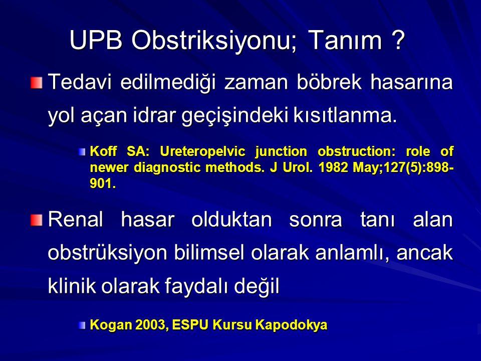 UPB Obstriksiyonu; Tanım ? Tedavi edilmediği zaman böbrek hasarına yol açan idrar geçişindeki kısıtlanma. Koff SA: Ureteropelvic junction obstruction: