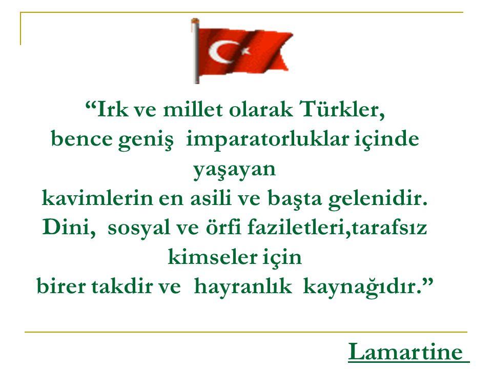Bütün milletler arasında en namuslu ve dostluk kurmada tereddüt edilmeyecek olan yalnızca Türklerdir.