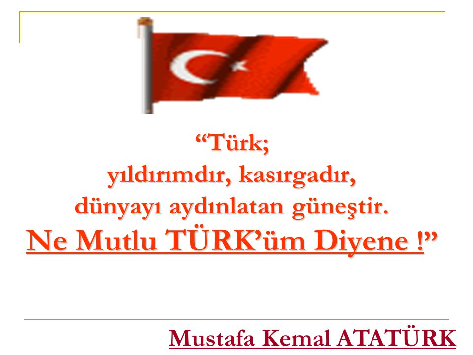 Türkler, bir ırk ve bir millet olarak yeryüzünün en şerefli insanlarıdır. La Martine