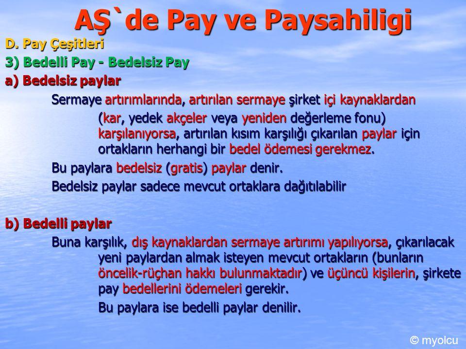 AŞ`de Pay ve Paysahiligi D. Pay Çeşitleri 3) Bedelli Pay - Bedelsiz Pay a) Bedelsiz paylar Sermaye artırımlarında, artırılan sermaye şirket içi kaynak