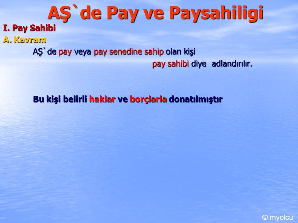 AŞ`de Pay ve Paysahiligi I. Pay Sahibi A. Kavram AŞ`de pay veya pay senedine sahip olan kişi pay sahibi diye adlandırılır. Bu kişi belirli haklar ve b