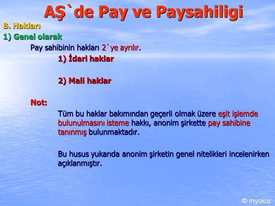 AŞ`de Pay ve Paysahiligi B. Hakları 1) Genel olarak Pay sahibinin hakları 2`ye ayrılır. 1) İdari haklar 2) Mali haklar Not: Tüm bu haklar bakımından g