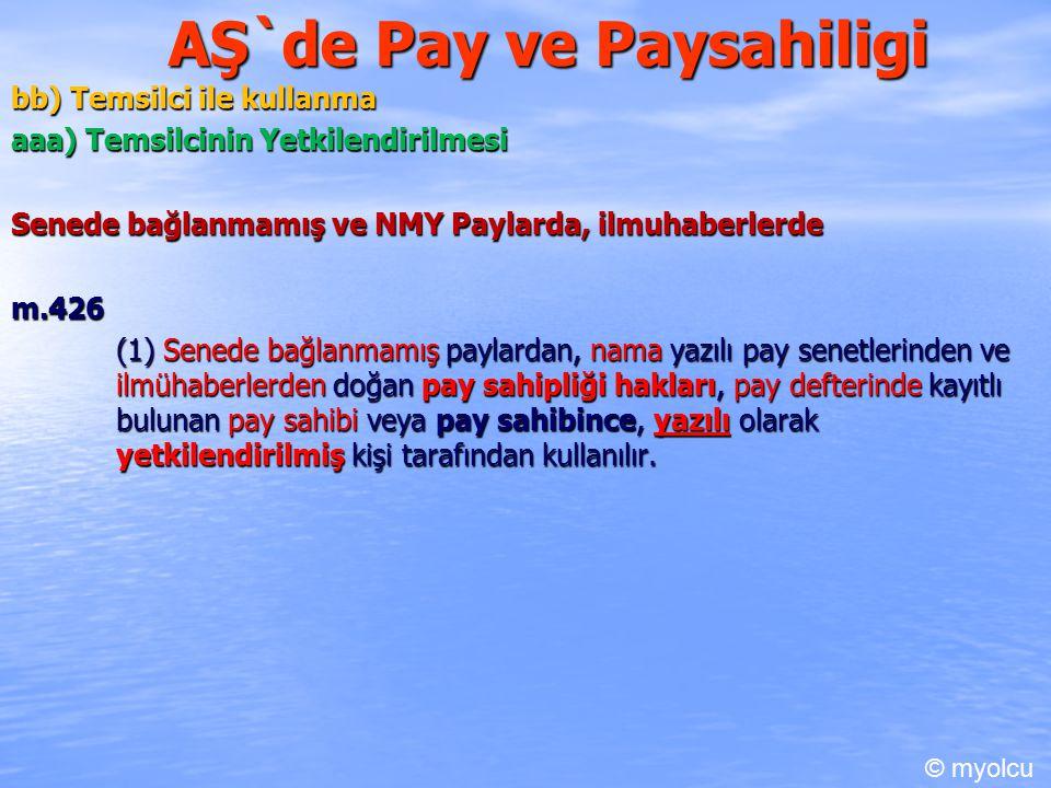AŞ`de Pay ve Paysahiligi bb) Temsilci ile kullanma aaa) Temsilcinin Yetkilendirilmesi Senede bağlanmamış ve NMY Paylarda, ilmuhaberlerde m.426 (1) Sen