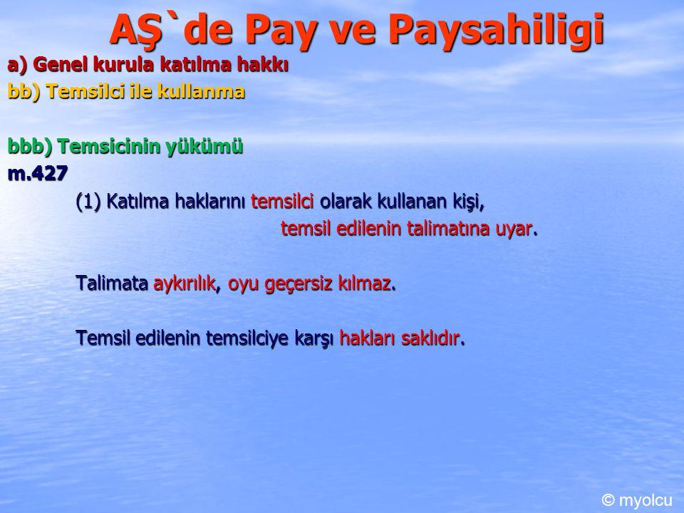 AŞ`de Pay ve Paysahiligi a) Genel kurula katılma hakkı bb) Temsilci ile kullanma bbb) Temsicinin yükümü m.427 (1) Katılma haklarını temsilci olarak kullanan kişi, temsil edilenin talimatına uyar.