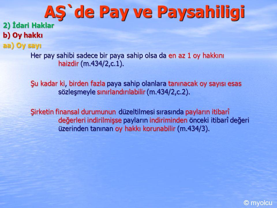 AŞ`de Pay ve Paysahiligi 2) İdari Haklar b) Oy hakkı aa) Oy sayı Her pay sahibi sadece bir paya sahip olsa da en az 1 oy hakkını haizdir (m.434/2,c.1)