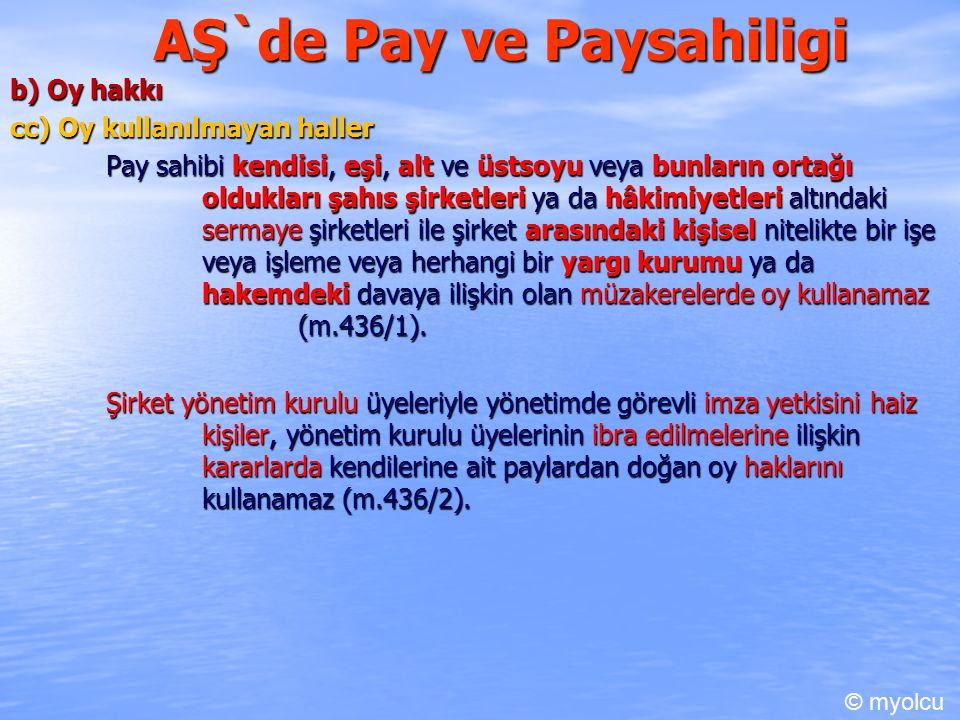 AŞ`de Pay ve Paysahiligi b) Oy hakkı cc) Oy kullanılmayan haller Pay sahibi kendisi, eşi, alt ve üstsoyu veya bunların ortağı oldukları şahıs şirketle