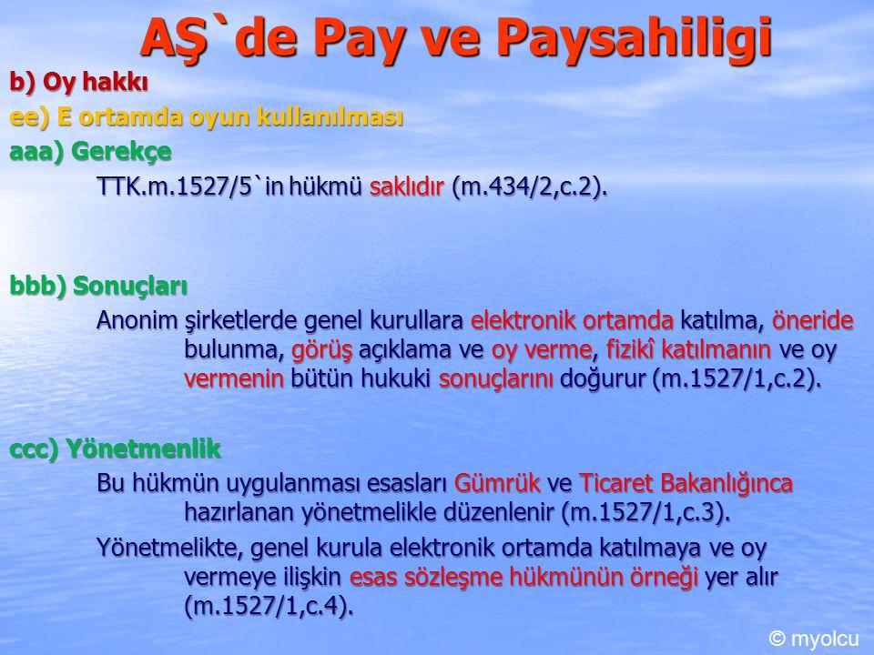 AŞ`de Pay ve Paysahiligi b) Oy hakkı ee) E ortamda oyun kullanılması aaa) Gerekçe TTK.m.1527/5`in hükmü saklıdır (m.434/2,c.2). bbb) Sonuçları Anonim