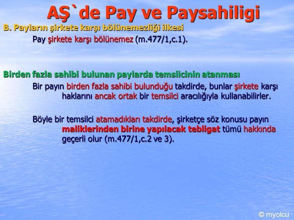 AŞ`de Pay ve Paysahiligi B. Payların şirkete karşı bölünemezliği ilkesi Pay şirkete karşı bölünemez (m.477/1,c.1). Birden fazla sahibi bulunan paylard