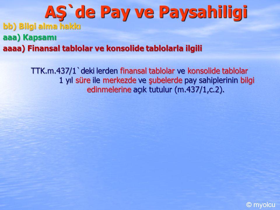 AŞ`de Pay ve Paysahiligi bb) Bilgi alma hakkı bb) Bilgi alma hakkı aaa) Kapsamı aaaa) Finansal tablolar ve konsolide tablolarla ilgili TTK.m.437/1`dek