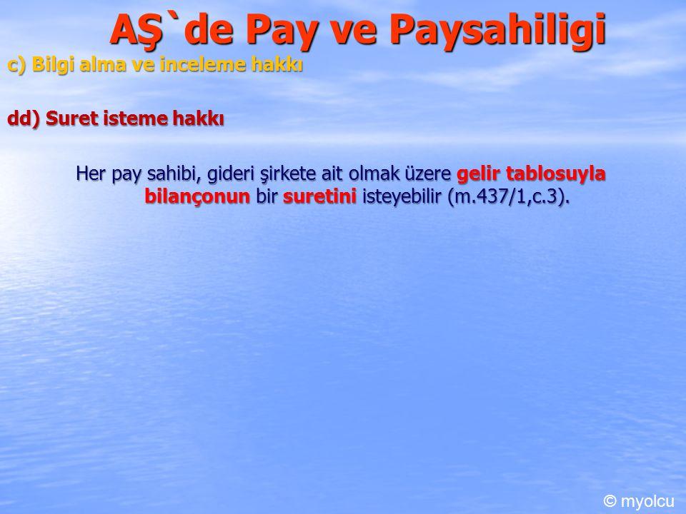 AŞ`de Pay ve Paysahiligi c) Bilgi alma ve inceleme hakkı dd) Suret isteme hakkı Her pay sahibi, gideri şirkete ait olmak üzere gelir tablosuyla bilançonun bir suretini isteyebilir (m.437/1,c.3).
