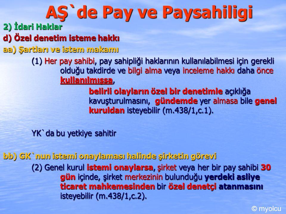 AŞ`de Pay ve Paysahiligi 2) İdari Haklar d) Özel denetim isteme hakkı aa) Şartları ve istem makamı (1) Her pay sahibi, pay sahipliği haklarının kullan