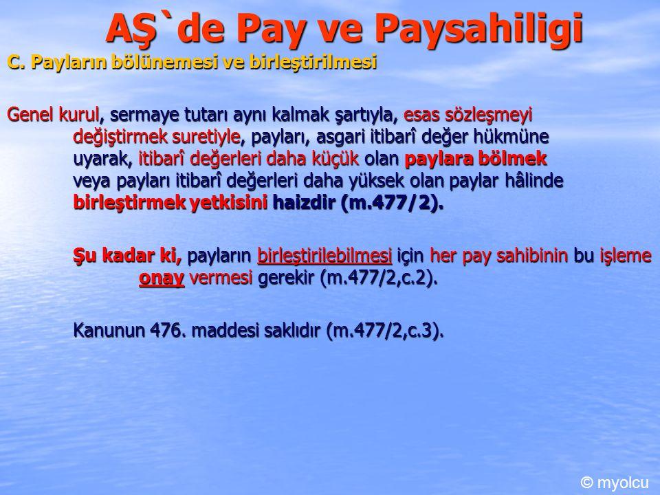 AŞ`de Pay ve Paysahiligi C. Payların bölünemesi ve birleştirilmesi Genel kurul, sermaye tutarı aynı kalmak şartıyla, esas sözleşmeyi değiştirmek suret