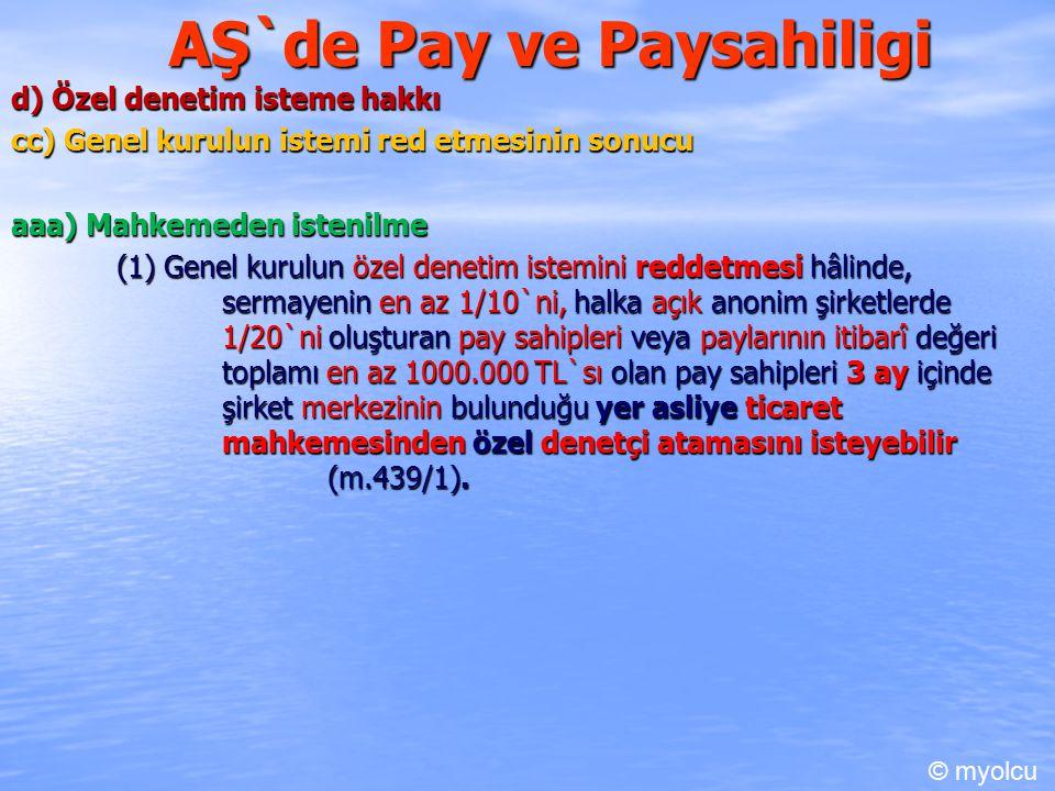 AŞ`de Pay ve Paysahiligi d) Özel denetim isteme hakkı cc) Genel kurulun istemi red etmesinin sonucu aaa) Mahkemeden istenilme (1) Genel kurulun özel d