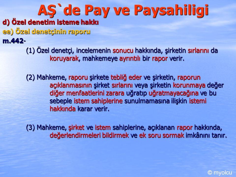 AŞ`de Pay ve Paysahiligi d) Özel denetim isteme hakkı ee) Özel denetçinin raporu m.442- m.442- (1) Özel denetçi, incelemenin sonucu hakkında, şirketin