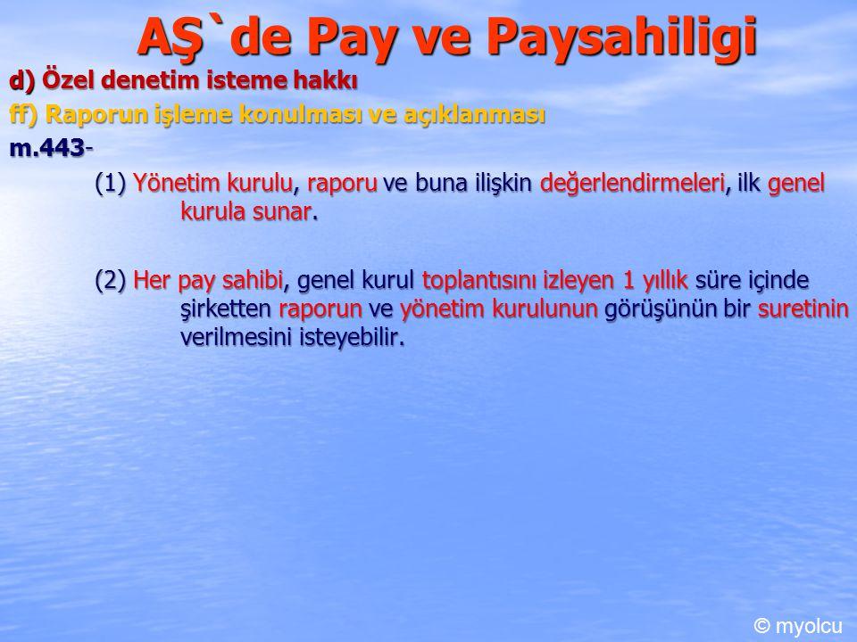 AŞ`de Pay ve Paysahiligi d) Özel denetim isteme hakkı ff) Raporun işleme konulması ve açıklanması m.443- m.443- (1) Yönetim kurulu, raporu ve buna ilişkin değerlendirmeleri, ilk genel kurula sunar.