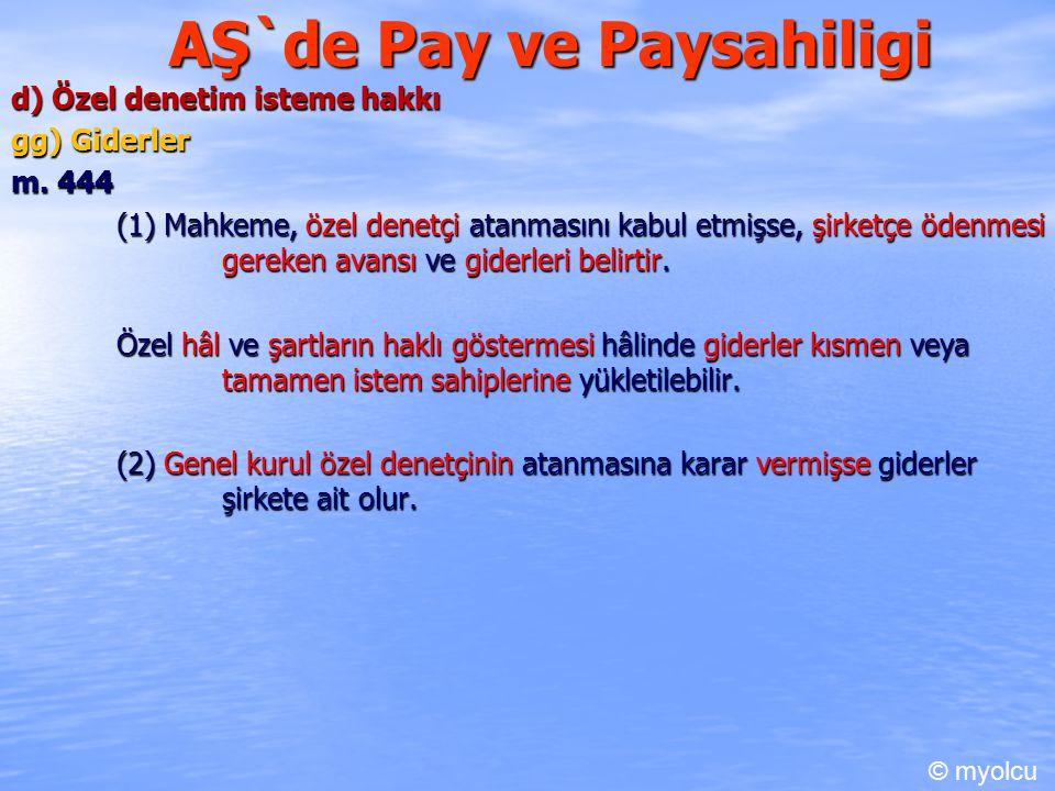 AŞ`de Pay ve Paysahiligi d) Özel denetim isteme hakkı gg) Giderler m. 444 m. 444 (1) Mahkeme, özel denetçi atanmasını kabul etmişse, şirketçe ödenmesi