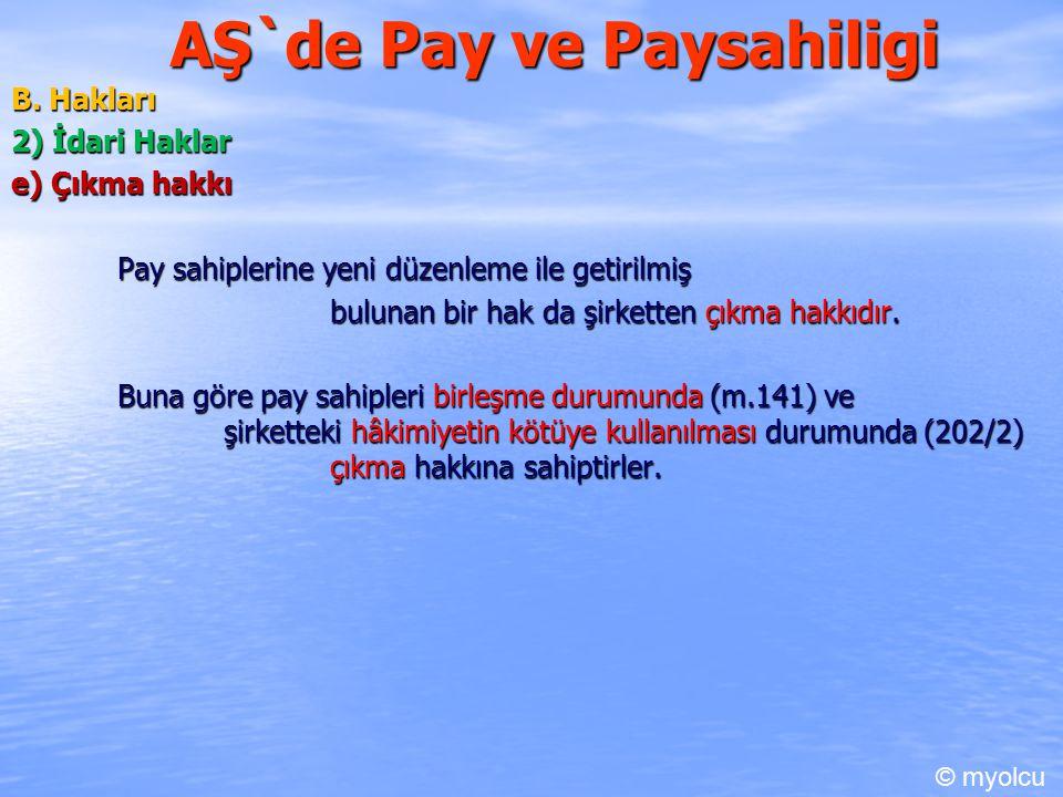 AŞ`de Pay ve Paysahiligi B. Hakları 2) İdari Haklar e) Çıkma hakkı Pay sahiplerine yeni düzenleme ile getirilmiş bulunan bir hak da şirketten çıkma ha