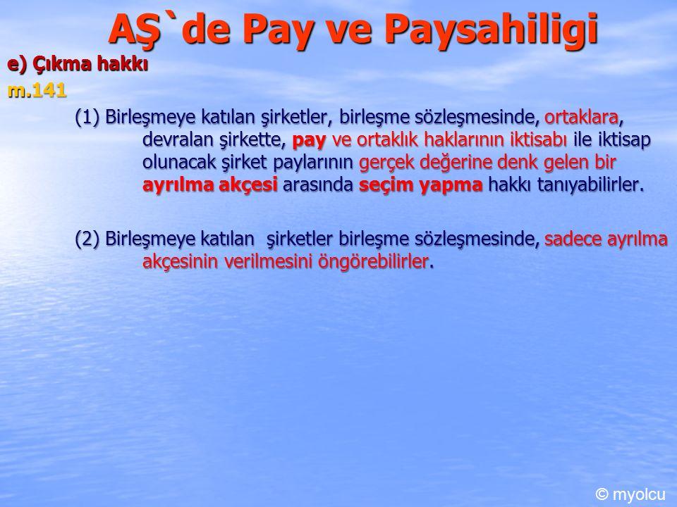 AŞ`de Pay ve Paysahiligi e) Çıkma hakkı m.141 m.141 (1) Birleşmeye katılan şirketler, birleşme sözleşmesinde, ortaklara, devralan şirkette, pay ve ort